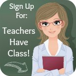 Click below to sign up for Teachers Have Class Newsletter
