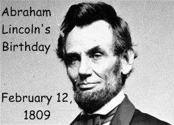 Abraham Lincoln Birthday February 12, 1809
