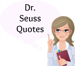 On this page, you will find more than 40 Dr Seuss Quotes.