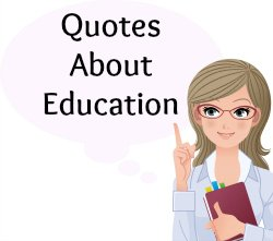 On this page, you will find more than 600 Quotes About Education.