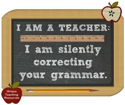 I am a teacher:  I am silently correcting your grammar.