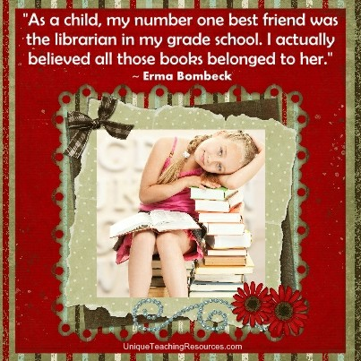 Quotes About Libraries - As a child, my number one best friend was the librarian in my grade school. Erma Bombeck