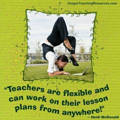 Funny Teacher Quotes - Teachers are flexible and can work on their lesson plans from anywhere!