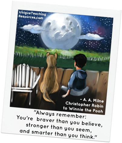 Always remember you're braver than you believe.  A.A. Milne Christopher Robin quote