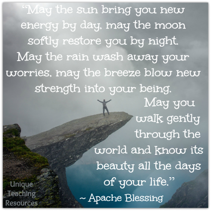 Apache Blessing May the sun bring you new energy by day.