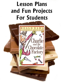 Charlie and the Chocolate Factory Lesson Plans and Fun Projects for Students