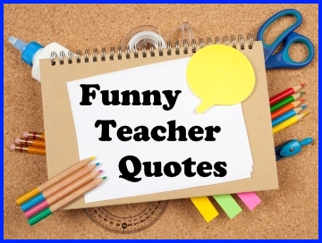 Are you looking for some funny teaching quotes to use for quotes of ...