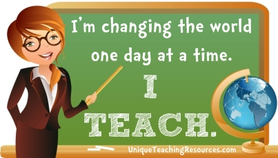 I'm changing the world one day at a time.  I teach.