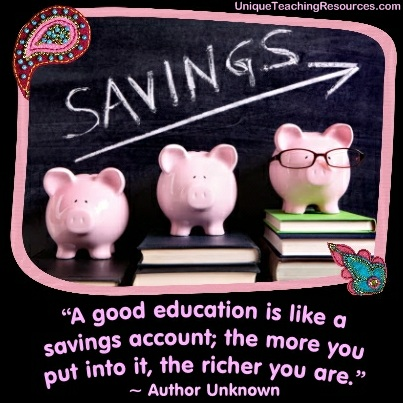 A good education is like a savings account; the more you put into it, the richer you are.