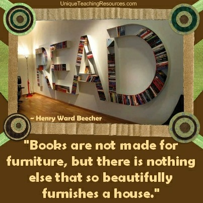 Quotes About Reading Books - Books are not made for furniture, but there is nothing else that so beautifully furnishes a house.