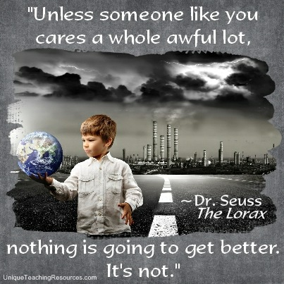 Dr Seuss The Lorax Quotes - Unless someone like you cares a whole awful lot, nothing is going to get better. It's not.