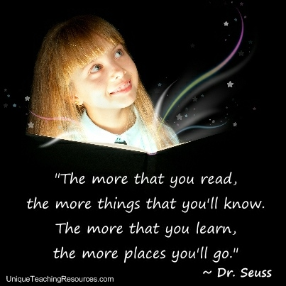 Dr Seuss Quotes - The more that you read, the more things that you'll know. The more that you learn, the more places you'll go.