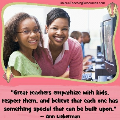 Great teachers empathize with kids, respect them, and believe that each one has something special that can be built upon. Ann Lieberman