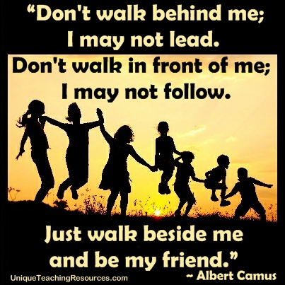Quotes About Friendship Just walk beside me and be my friend.