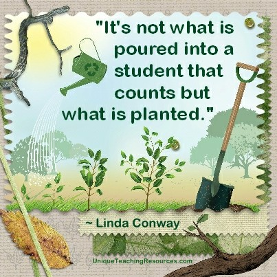 Quotes About Learning - It's not what is poured into a student that counts but what is planted. Linda Conway