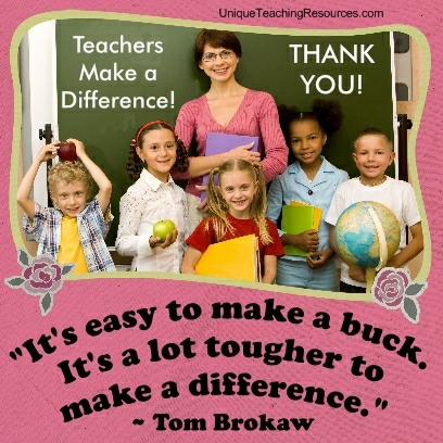 Quotes About Teachers It's easy to make a buck. It's a lot tougher to make a difference. Tom Brokaw