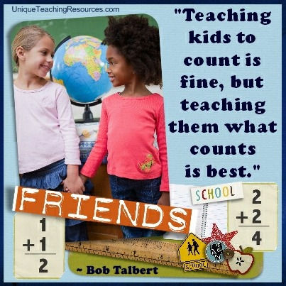 Quotes About Teachers - Teaching kids to count is fine, but teaching them what counts is best. Bob Talbert