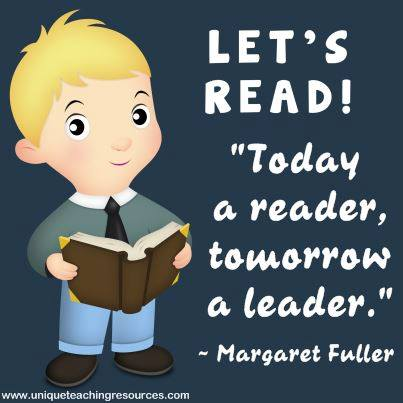 Reading Quote - Today a reader, tomorrow a leader. Margaret Fuller