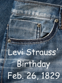 Levi Strauss Birthday February 26, 1829