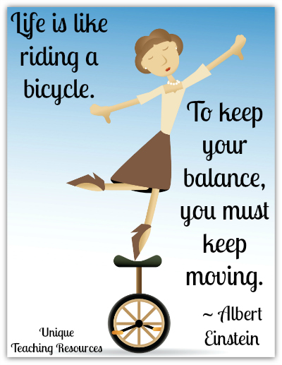 Einstein Quote - Life is like riding a bicycle. To keep your balance you must keep moving.