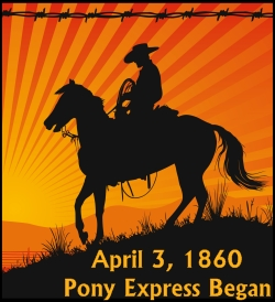 Pony Express Began April 3, 1860