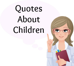 On this page, you will find more than 60 quotes about children.