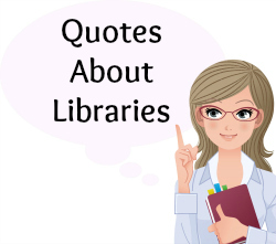 On this page, you will find more than 40 Quotes About Libraries.
