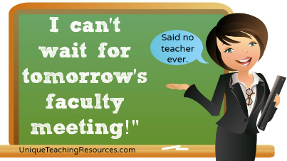 I can't wait for tomorrow's faculty meeting!  said no teacher ever.