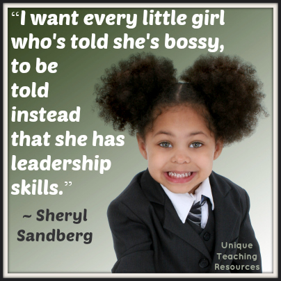 Sheryl Sandberg education quote - I want every little girl who's told she's bossy, to be told instead that she has leadership skills.