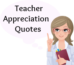 On this page, you will find more than 50 Teacher Appreciation Quotes.
