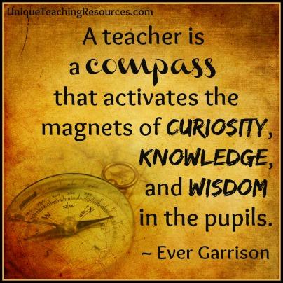 A teacher is a compass - Ever Garrison Quote
