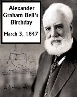 Alexander Graham Bell Birthday March 3, 1847