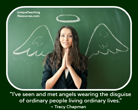 Teacher Appreciation Quotes - I've seen and met angels wearing the disguise of ordinary people living ordinary lives.
