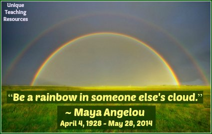 Maya Angelou Quote - Be a rainbow in someone's cloud.