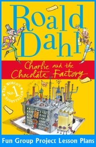 Charlie and the Chocolate Factory Roald Dahl Fun Group Project Ideas and Lesson Plans