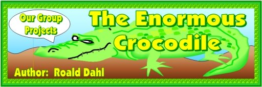 The Enormous Crocodile by Roald Dahl Teaching Resources Bulletin Board Banner