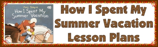 How I Spent My Summer Vacation Mark Teague Teaching Resources