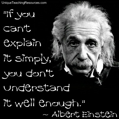 Albert Einstein Teaching Quote - If you can't explain it simply, you don't understand it well enough.