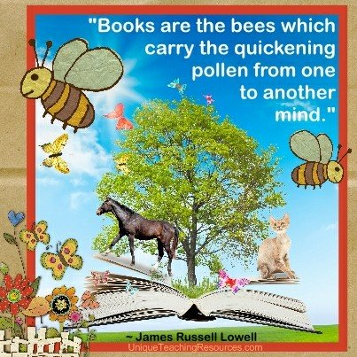 Books are the bees which carry the quickening pollen from one to another mind. James Russell Lowell