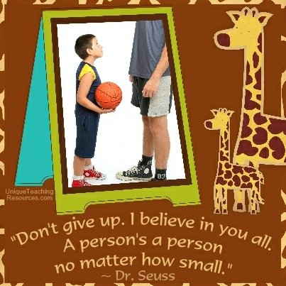 Famous Motivational Quotes by Dr Seuss - Don't give up. I believe in you all. A person's a person no matter how small.