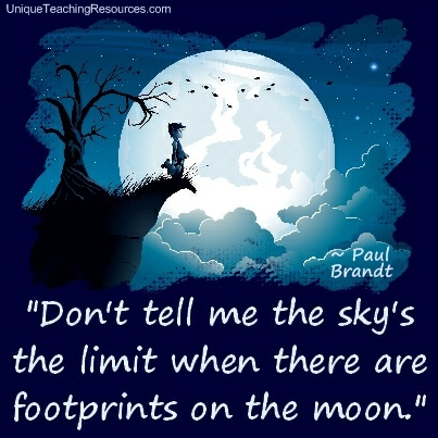 Inspirational and Motivational Quotes - Don't tell me the sky's the limit when there are footprints on the moon. Paul Brandt