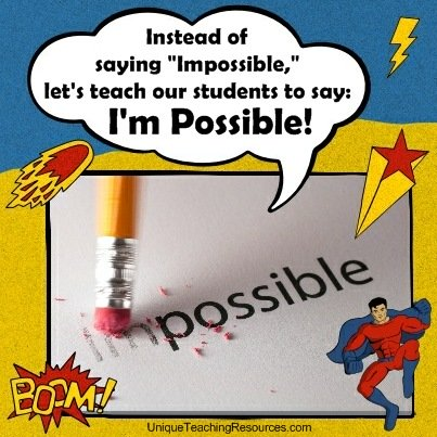 Quotes About Teaching - Instead of saying Impossible, let's teach our students to say: I'm Possible!