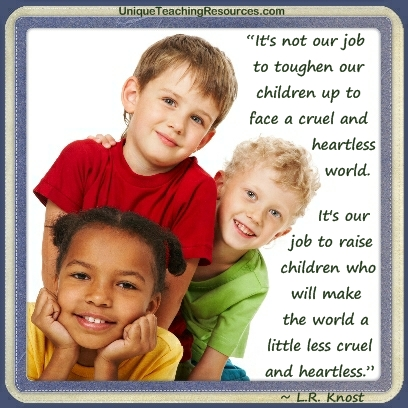 It's our job to raise children who will make the world a little less cruel and heartless.