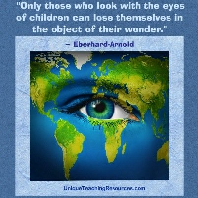 Only those who look with the eyes of children can lose themselves in the object of their wonder.  Eberhard Arnold