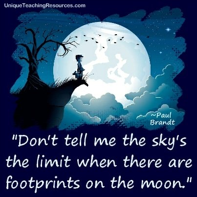 Quotes About Learning - Don't tell me the sky's the limit when there are footprints on the moon. Paul Brandt