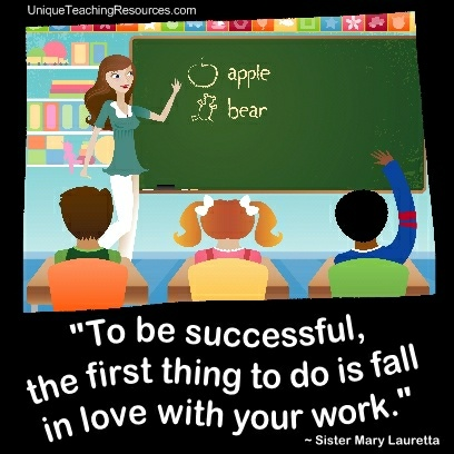 Quotes About Teachers To be successful, the first thing to do is fall in love with your work.  Sister Mary Lauretta
