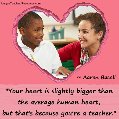 Your heart is slightly bigger than the average human heart, but that's because you're a teacher.  Aaron Bacall