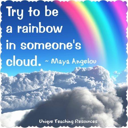 Maya Angelou Quote - Try to be a rainbow in someone else's cloud.