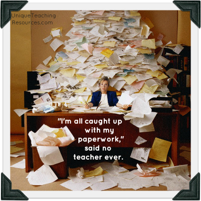 I'm all caught up with my paperwork,  said no teacher ever.