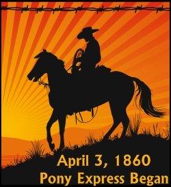 Pony Express Began April 3, 1860